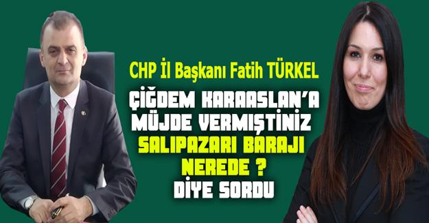 CHP`li Başkan Türkel KARAASLAN'a baraj sorusu