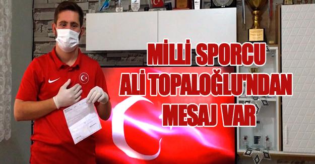 Milli Sporcu Ali Topaloğlu'ndan mesaj var