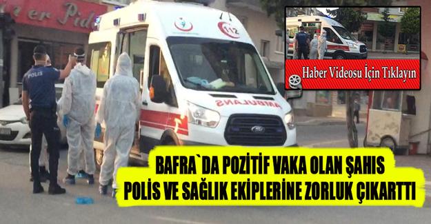 Bafra`da Testi Pozitif çıkan şahıs polis eşliğinde tedavi altına alındı