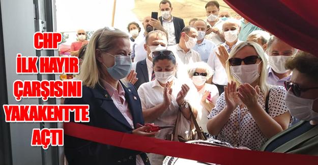 CHP ilk Hayır Çarşısını Yakakent'te açtı