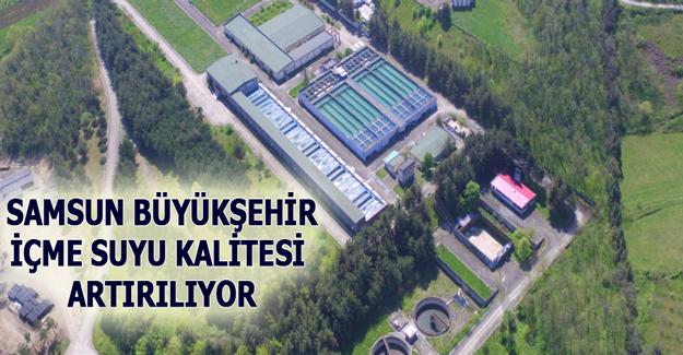 İÇME SUYU KALİTESİ ARTIRILIYOR