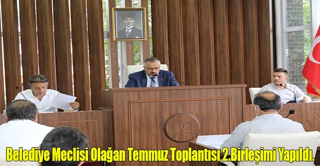 Belediye Meclisi Olağan Temmuz Toplantısı 2.Birleşimi Yapıldı