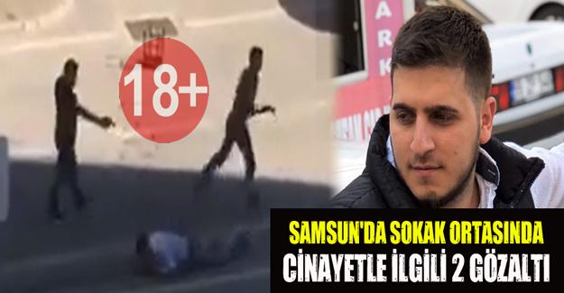 Samsun'da Sokak ortasında cinayetle ilgili 2 gözaltı