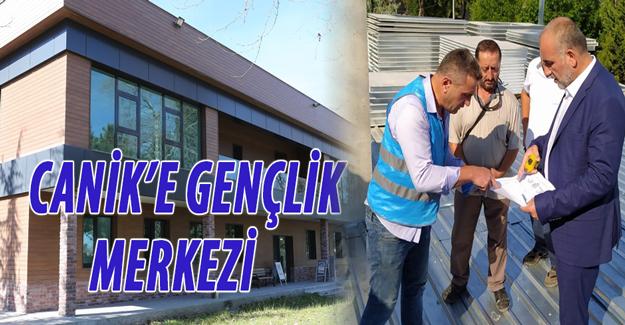 CANİK'E GENÇLİK MERKEZİ