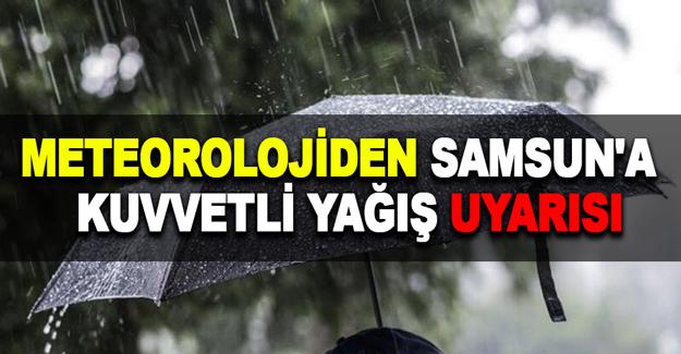 Meteorolojiden Samsun'a Kuvvetli Yağış Uyarısı