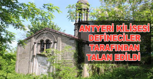 Antyeri Kilisesi Defineciler Tarafından Talan Edildi