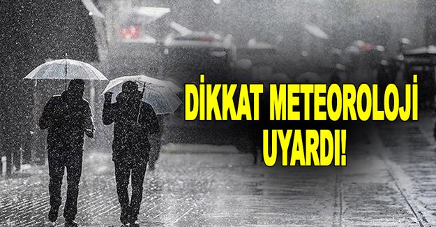 Dikkat meteoroloji uyardı!