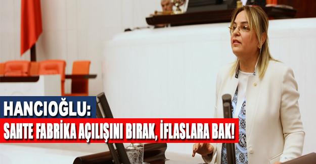 """Hancıoğlu: """"Sahte fabrika açılışını bırak, iflaslara bak!"""