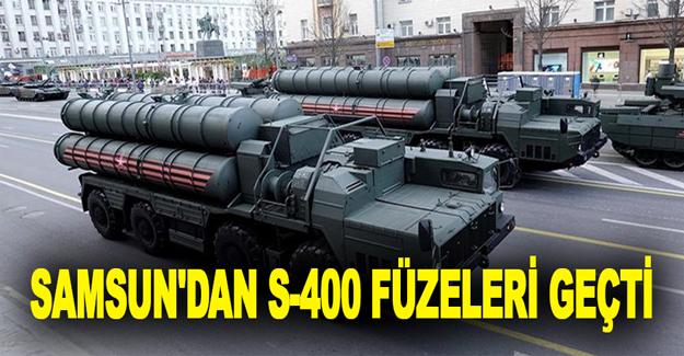 Samsun'dan S-400 füzeleri geçti
