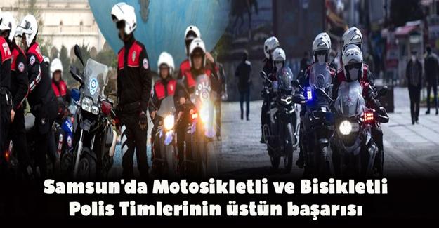 Samsun'da Motosikletli ve Bisikletli Polis Timlerinin üstün başarısı