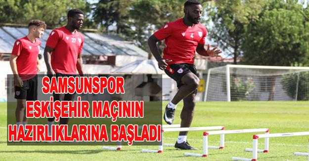 Samsunspor Eskişehir maçının hazırlıklarına başladı