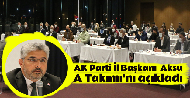 AK Parti Samsun İl Başkanı Ersan Aksu A Takımı'nı açıkladı