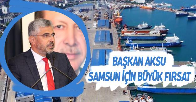 Başkan Aksu,Samsun İçin Büyük Fırsat