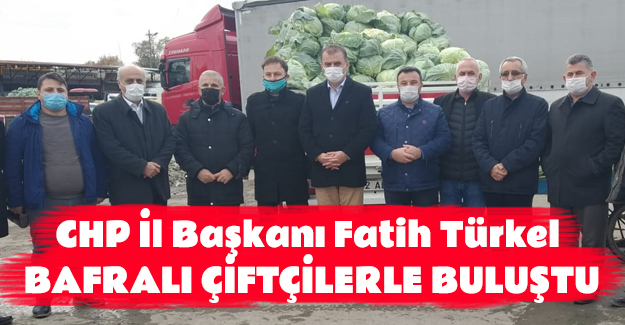 CHP İl Başkanı Fatih Türkel Bafralı Çiftçilerle buluştu
