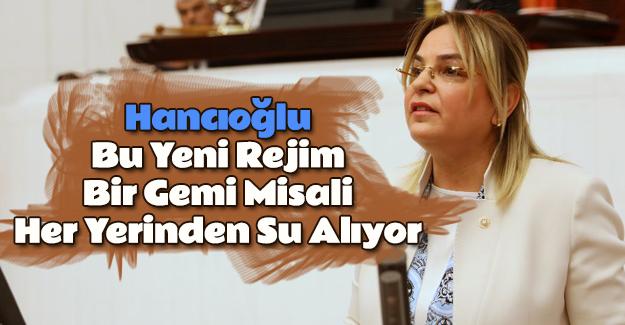 """Hancıoğlu: """"Bu yeni rejim, bir gemi misali her yerinden su alıyor"""""""