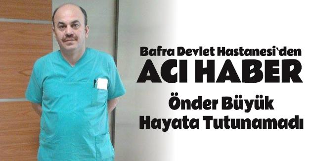 Bafra Devlet Hastanesi`nden Acı Haber