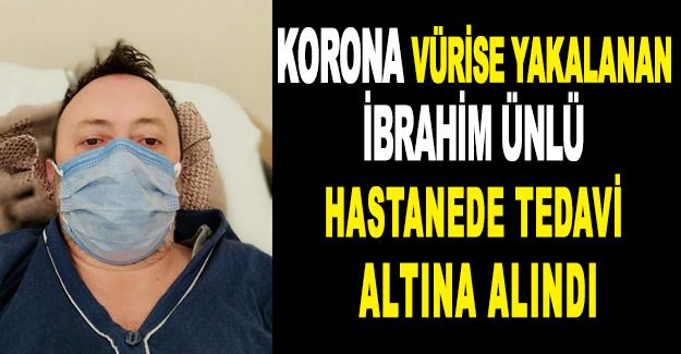 Korona'ya Yakalanan İbrahim Ünlü'de Hastanede Tedavi Altına Alındı