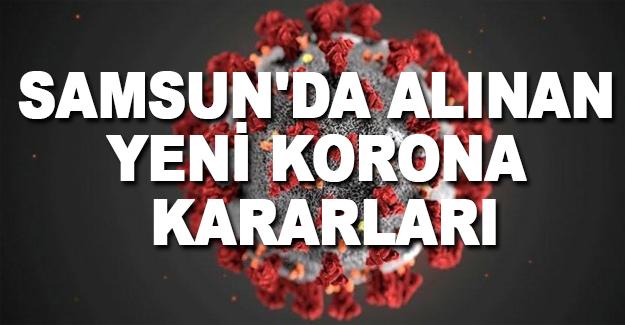 Samsun'da Alınan Yeni Korona Kararları