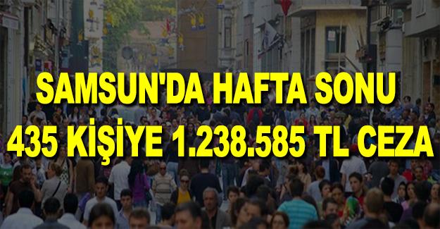 Samsun'da hafta sonu 435 kişiye 1.238.585 TL ceza