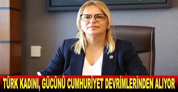 Türk kadını, gücünü Cumhuriyet devrimlerinden alıyor