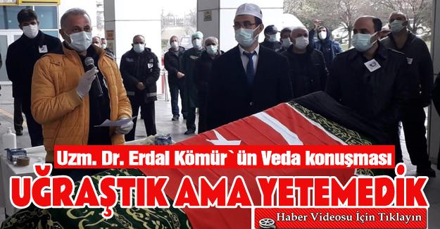 """Uzm. Dr. Erdal Kömür, """"Çok uğraştık ama yetemedik"""""""