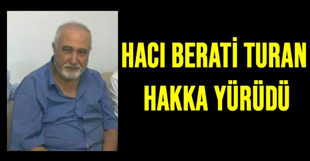 Hacı Berati Turan Hakka Yürüdü