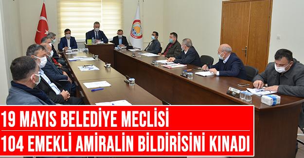 19 Mayıs Belediye Meclisi, 104 emekli amiralin bildirisini kınadı