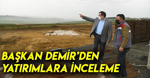 Başkan Demir'den Yatırımlara İnceleme