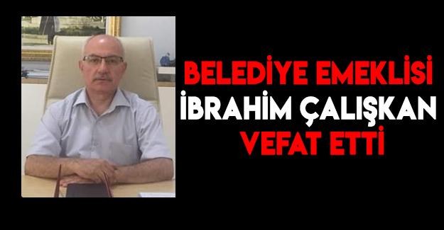Belediye Emeklisi İbrahim Çalışkan vefat etti.
