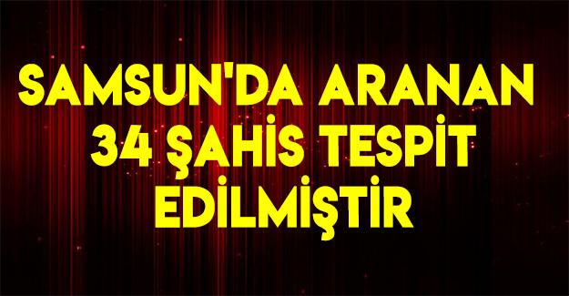 Samsun'da Aranan 34 Şahıs Tespit Edilmiştir