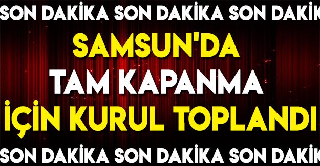 Samsun'da Tam kapanma için kurul toplandı