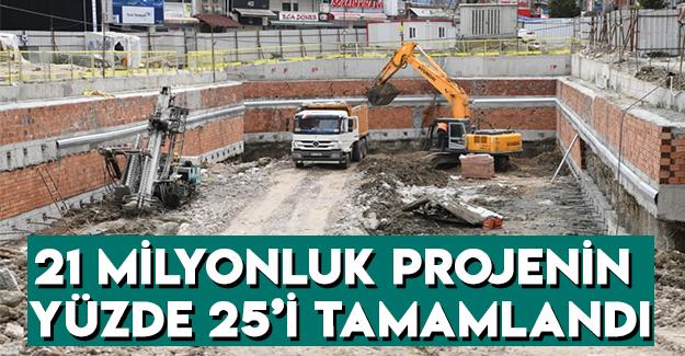 21 milyonluk projeninyüzde 25'i tamamlandı