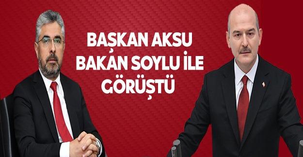 Başkan Aksu Bakan Soylu ile görüştü.