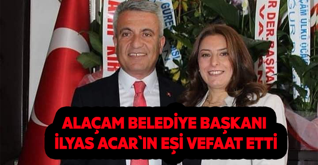 Başkan İlyas Acar`ın eşi vefaat etti