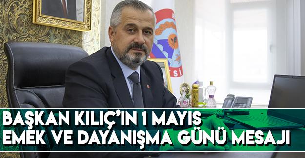 Başkan Kılıç'ın 1 Mayıs Emek Ve Dayanışma Günü Mesajı