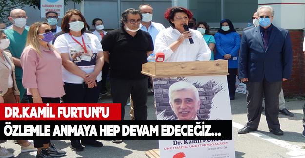 Dr.Kamil Furtun'u Özlemle Anmaya Hep Devam Edeceğiz