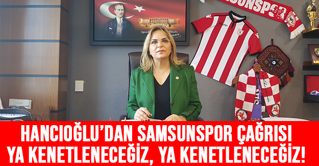 Hancıoğlu'dan Samsunspor Çağrısı