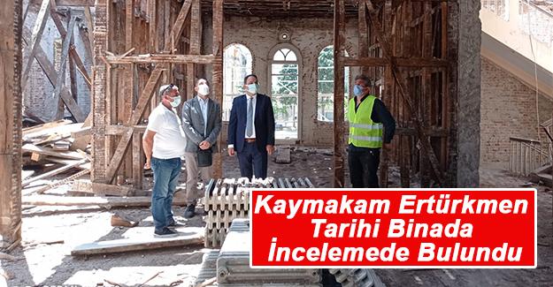 Kaymakam Ertürkmen Tarihi Binada İncelemede Bulundu