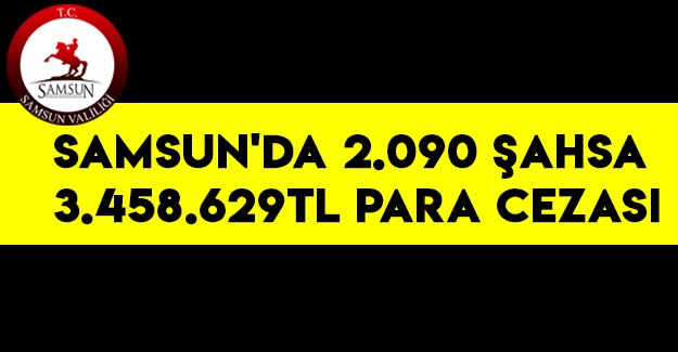 Samsun'da 2.090 Şahsa 3.458.629TL Para Cezası