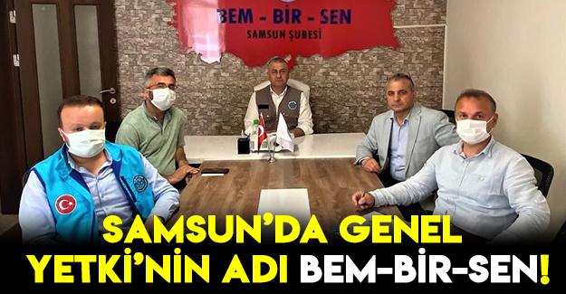 Samsun'da genel yetki'nin adı bem-bir-sen!