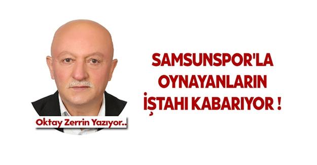 Samsunspor'la oynayanların iştahı kabarıyor !