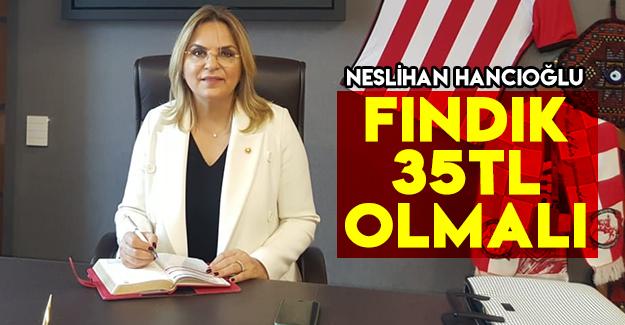 Hancıoğlu: Fındık 35 TL altında olmalı