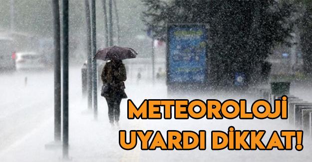 Meteoroloji uyardı dikkat!