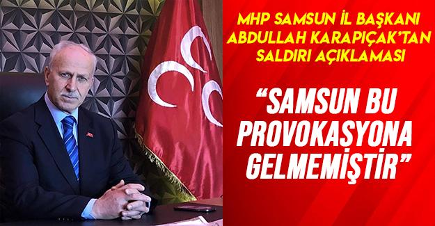 MHP Samsun İl Başkanı  Karapıçak'tan Saldırı Açıklaması