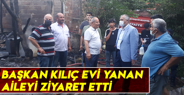 Başkan Kılıç Evi Yanan Aileyi Ziyaret Etti