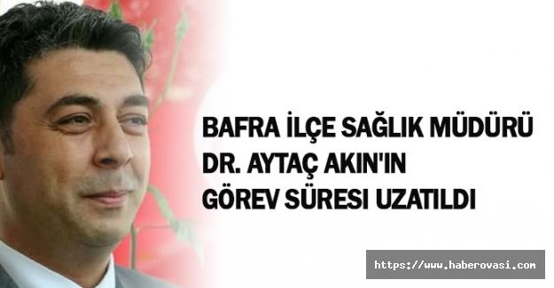 Dr. Aytaç Akın'ın görev süresi uzatıldı