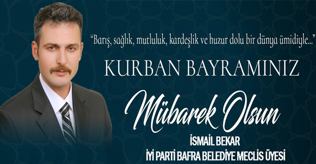İYİ Parti Meclis Üyesi İsmail Bekar`dan Bayram Mesajı