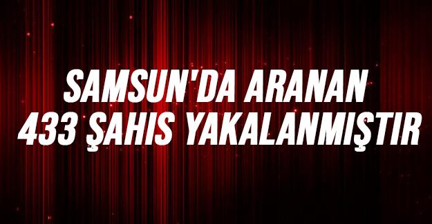 Samsun'da Aranan 433 Şahıs Yakalanmıştır