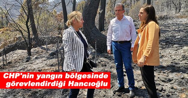 CHP'nin yangın bölgesinde  görevlendirdiği Hancıoğlu