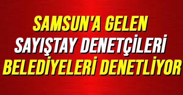 Samsun'da ilçe belediyeler denetleniyor